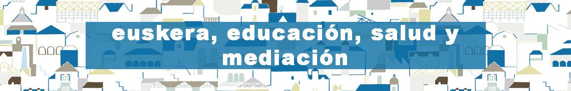 Euskera, Educación, Salud y Mediación